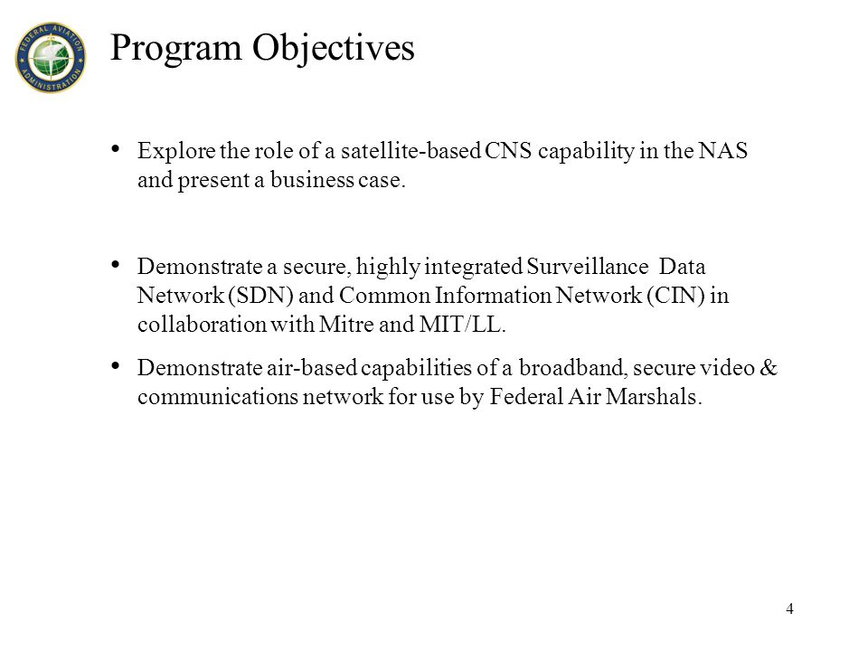 4 Program Objectives Explore the role of a satellite-based CNS capability in the NAS and present a business case.