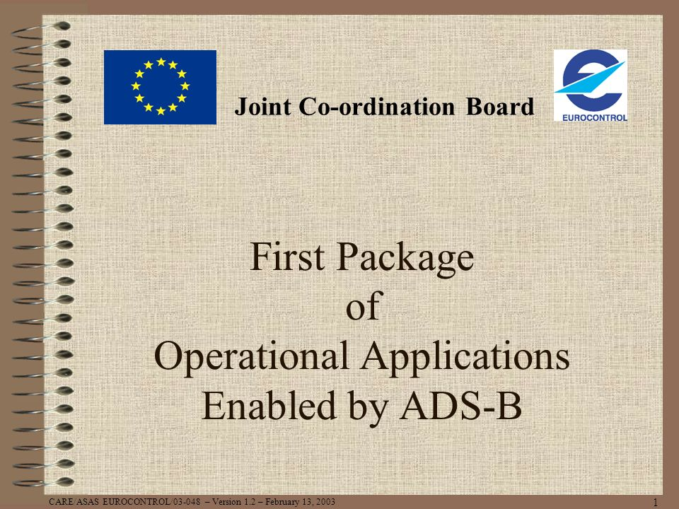 CARE/ASAS EUROCONTROL/03-048 – Version 1.2 – February 13, 2003 1 First Package of Operational Applications Enabled by ADS-B Joint Co-ordination Board
