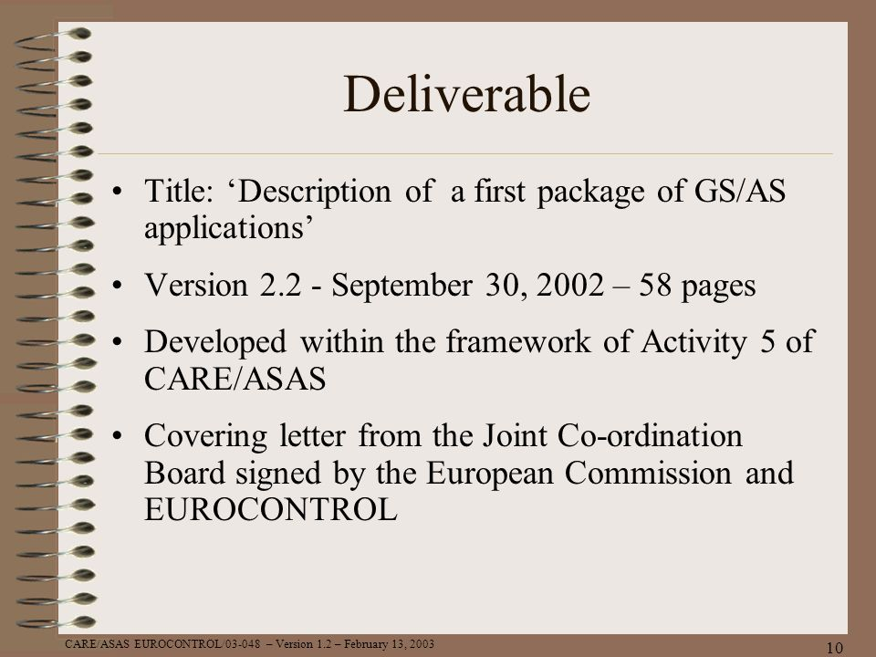 CARE/ASAS EUROCONTROL/03-048 – Version 1.2 – February 13, 2003 10 Deliverable Title: Description of a first package of GS/AS applications Version 2.2