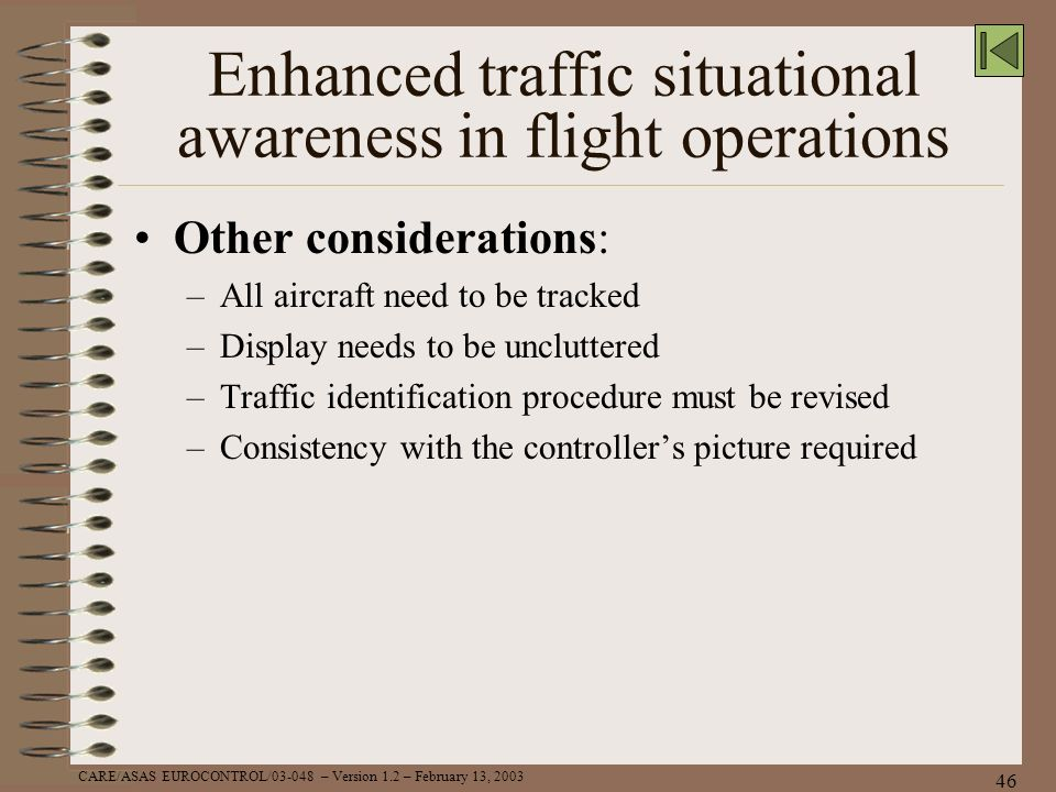 CARE/ASAS EUROCONTROL/03-048 – Version 1.2 – February 13, 2003 46 Enhanced traffic situational awareness in flight operations Other considerations: –A