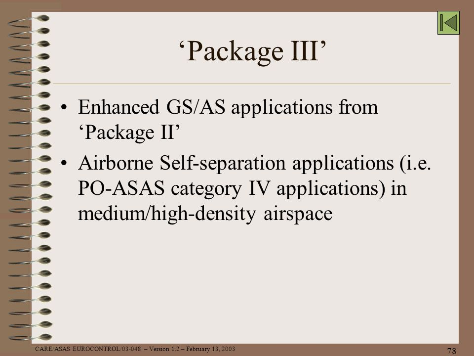 CARE/ASAS EUROCONTROL/03-048 – Version 1.2 – February 13, 2003 78 Package III Enhanced GS/AS applications from Package II Airborne Self-separation app