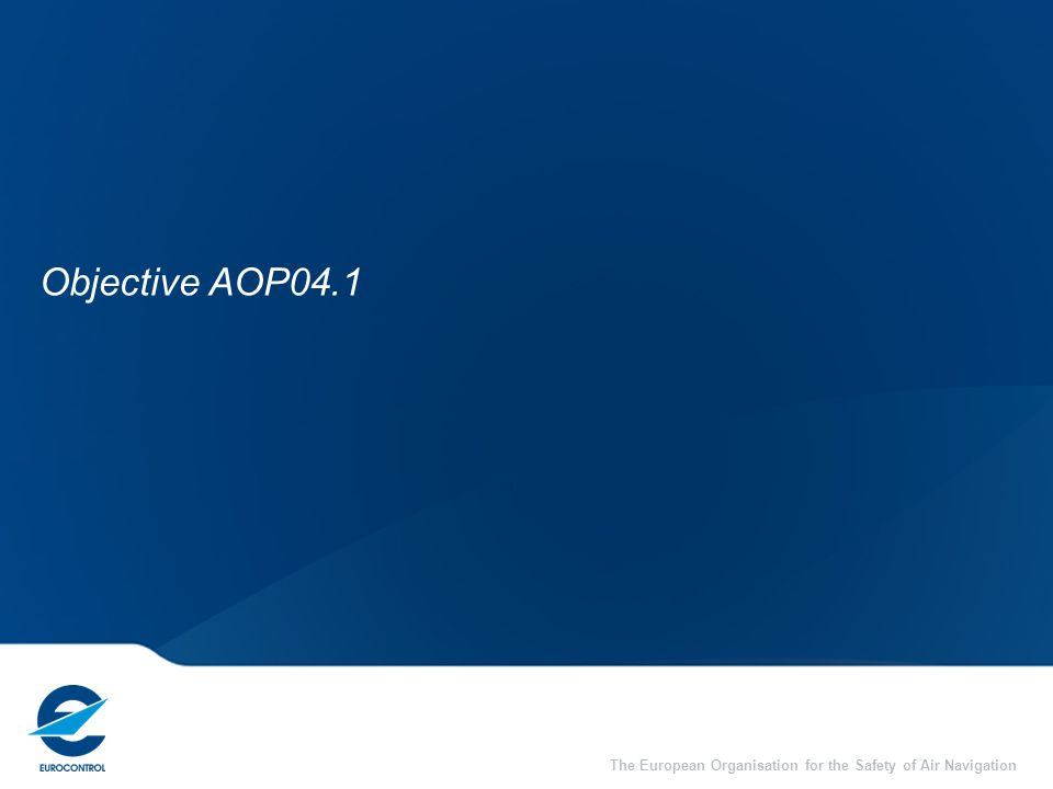 September 2013 2 Objective AOP04.1 Comprehensive Explanation Link to European ATM Master Plan Most important SLoA(s) Finalisation Criteria and Closed Questions Supporting Material ESSIP Report 2012 Objective Coordinators Analysis, recommendations, tips & tricks Conclusions Links and contacts