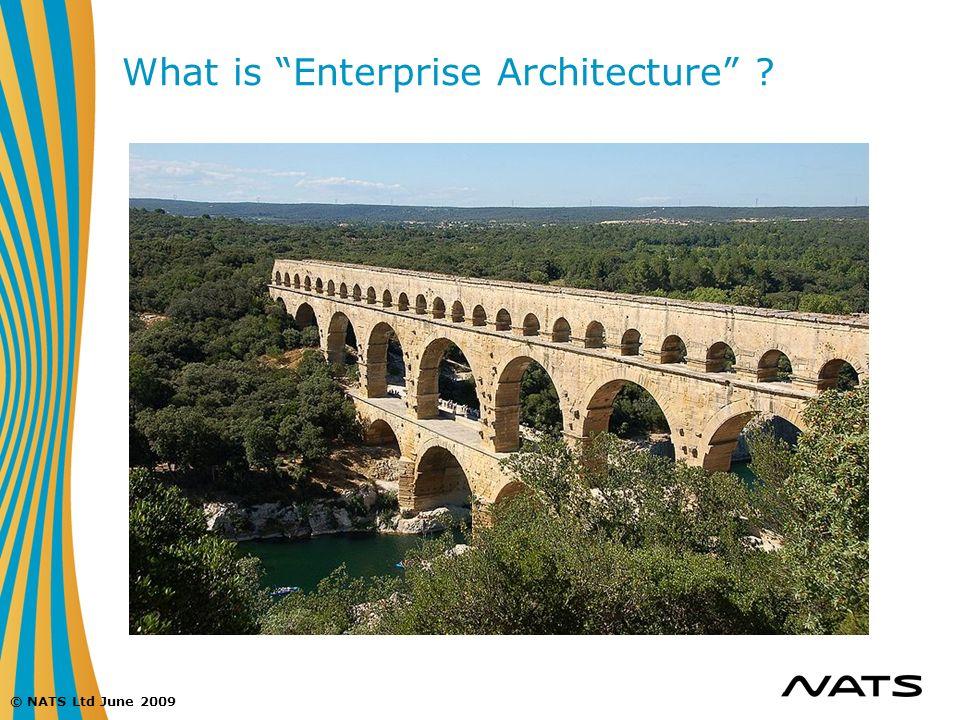 © NATS Ltd June 2009 What is Enterprise Architecture ?