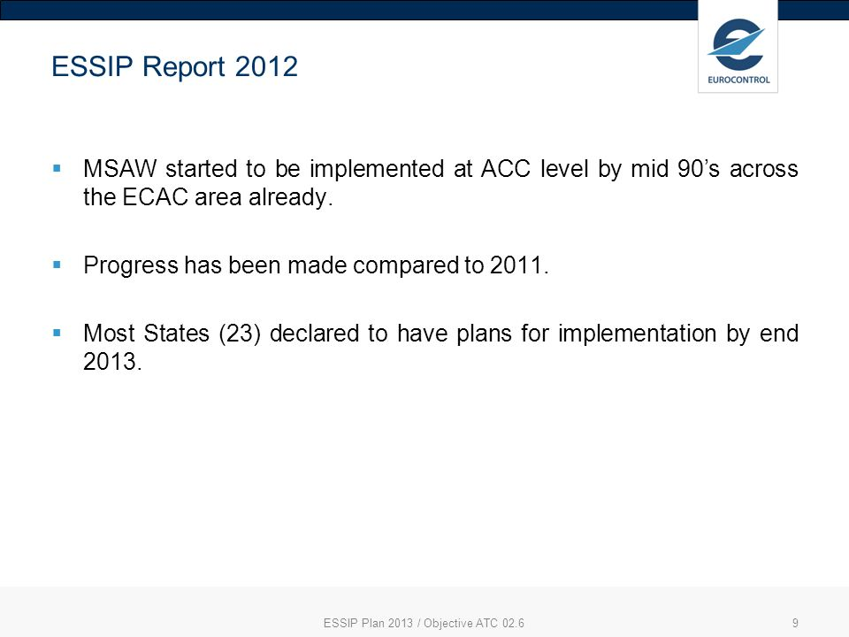 ESSIP Report 2012 MSAW started to be implemented at ACC level by mid 90s across the ECAC area already.