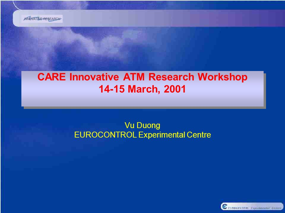 CARE Innovative ATM Research Workshop 14-15 March, 2001 Vu Duong EUROCONTROL Experimental Centre