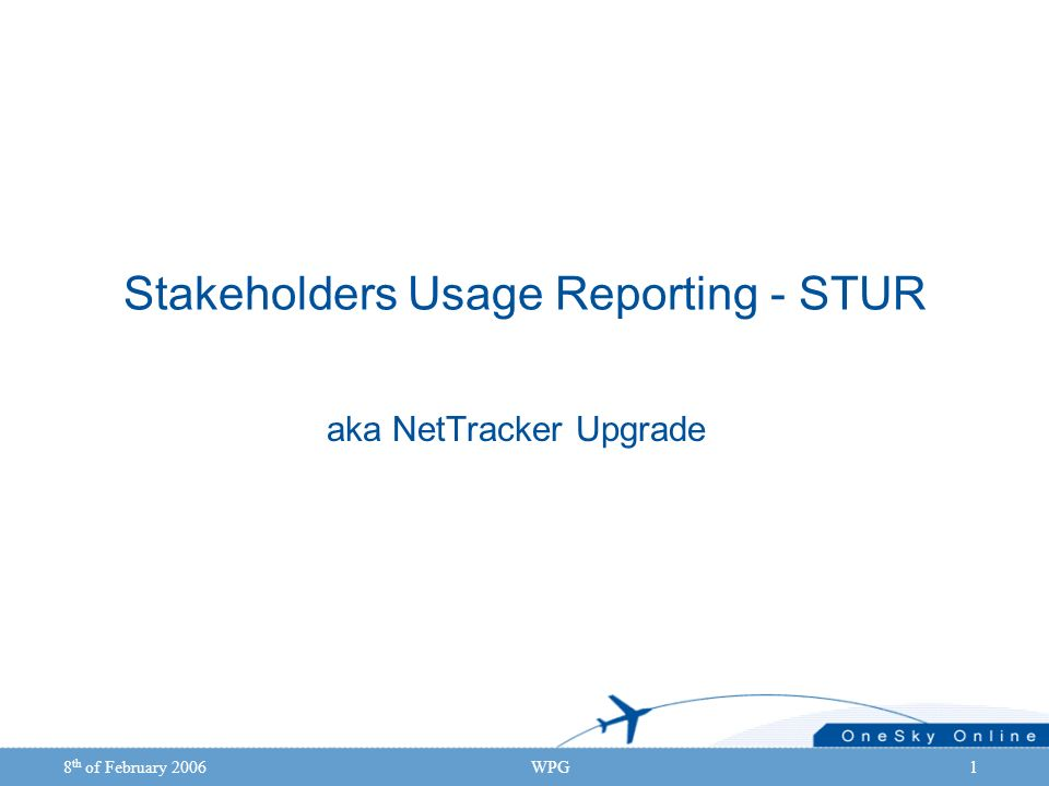 8 th of February 2006WPG1 Stakeholders Usage Reporting - STUR aka NetTracker Upgrade