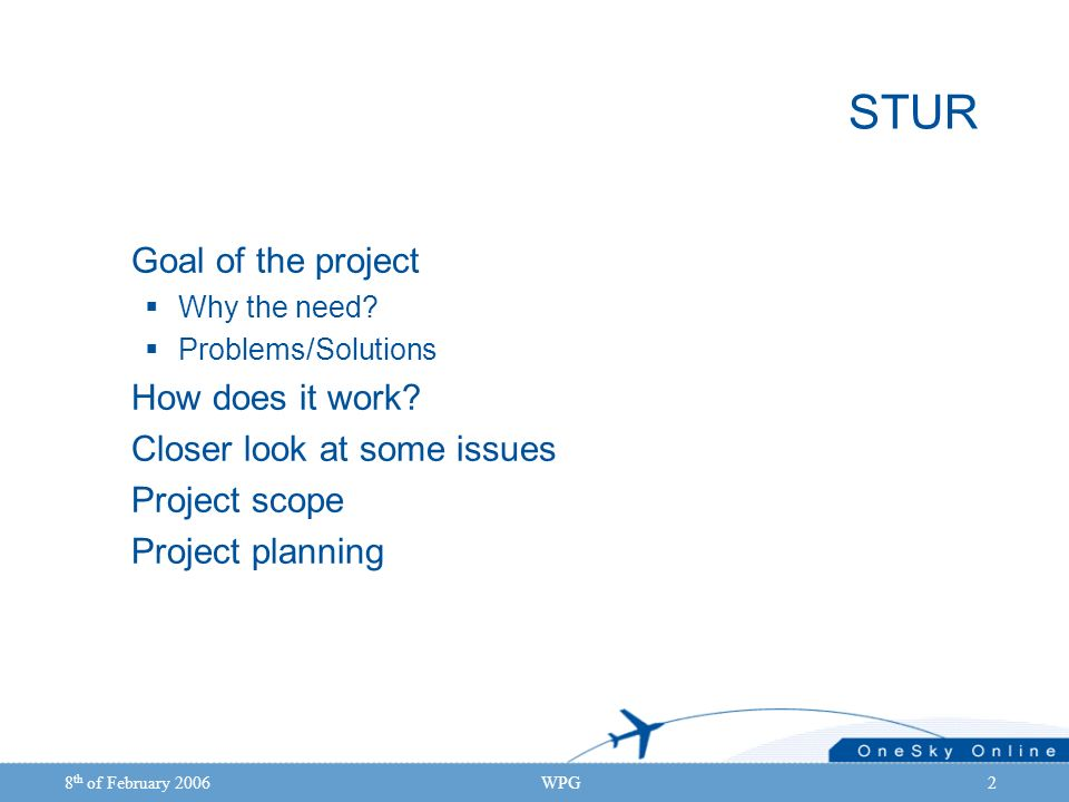8 th of February 2006WPG2 STUR Goal of the project Why the need.