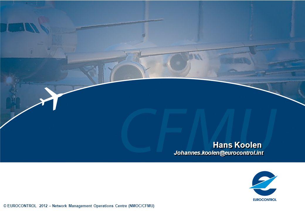 © EUROCONTROL 2012 – Network Management Operations Centre (NMOC/CFMU) Hans Koolen Johannes.koolen@eurocontrol.int Hans Koolen Johannes.koolen@eurocont