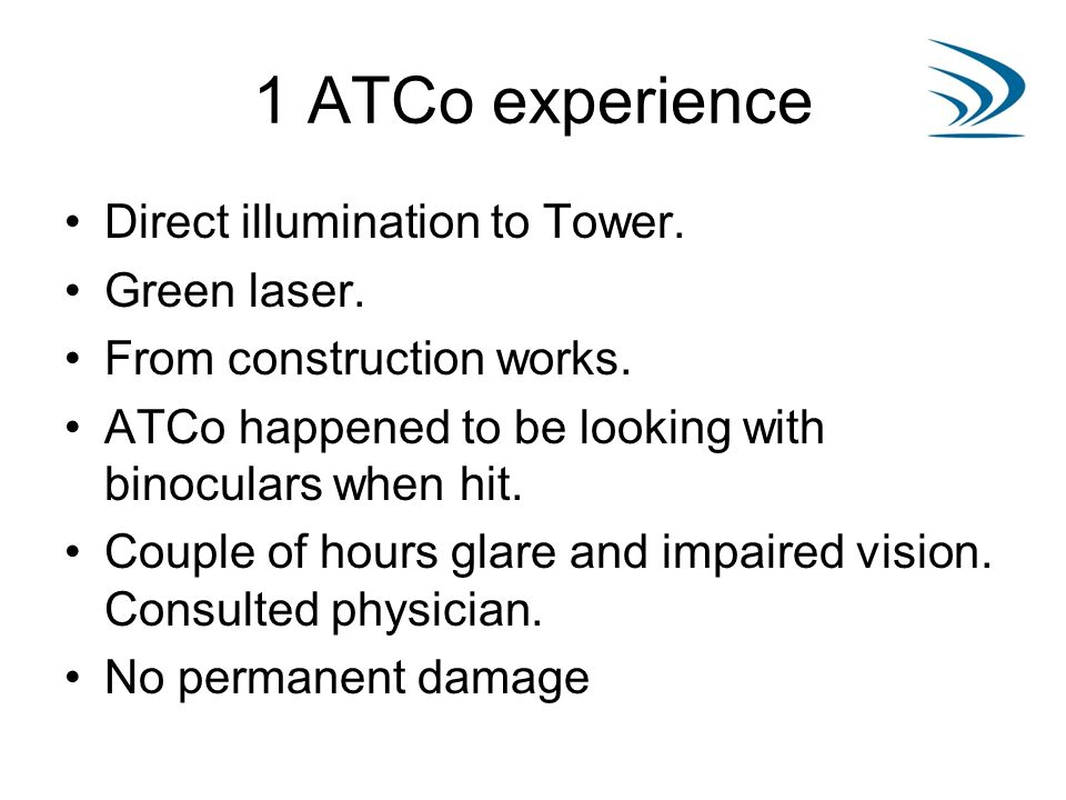 1 ATCo experience Direct illumination to Tower. Green laser. From construction works. ATCo happened to be looking with binoculars when hit. Couple of