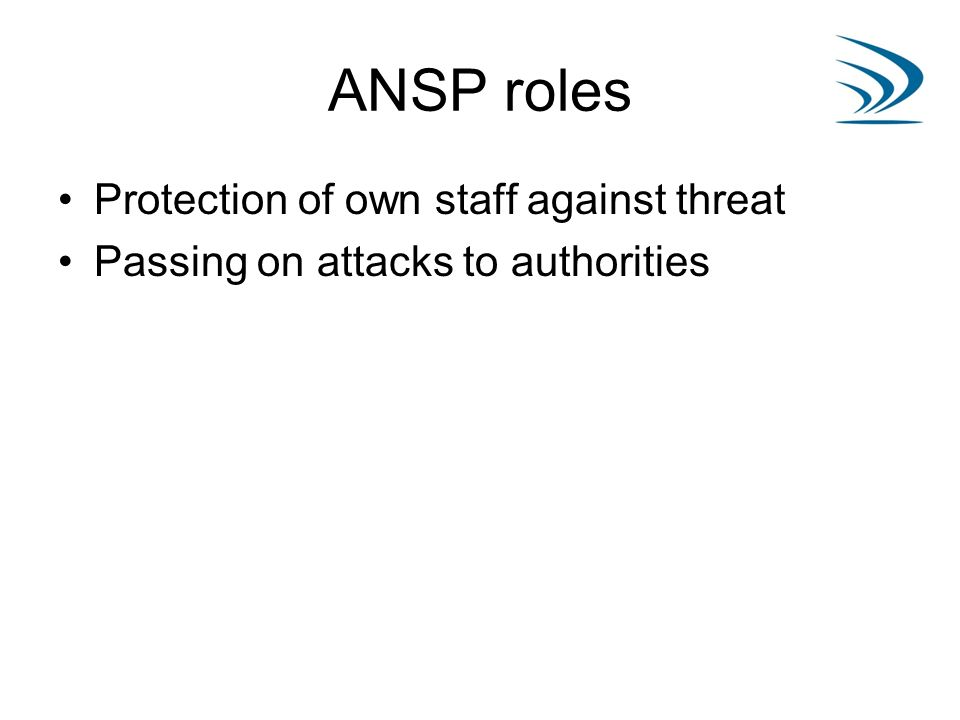 ANSP roles Protection of own staff against threat Passing on attacks to authorities