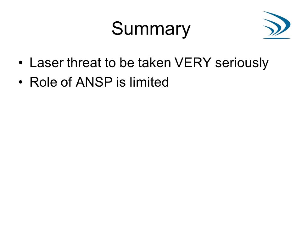 Summary Laser threat to be taken VERY seriously Role of ANSP is limited