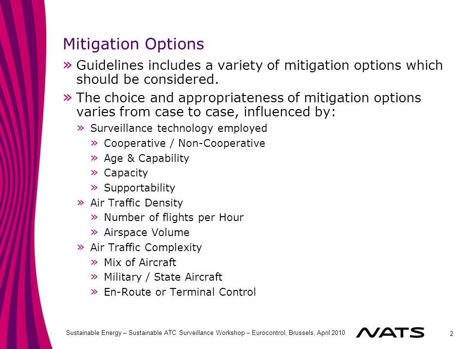 2 Sustainable Energy – Sustainable ATC Surveillance Workshop – Eurocontrol, Brussels, April 2010 Mitigation Options » Guidelines includes a variety of mitigation options which should be considered.