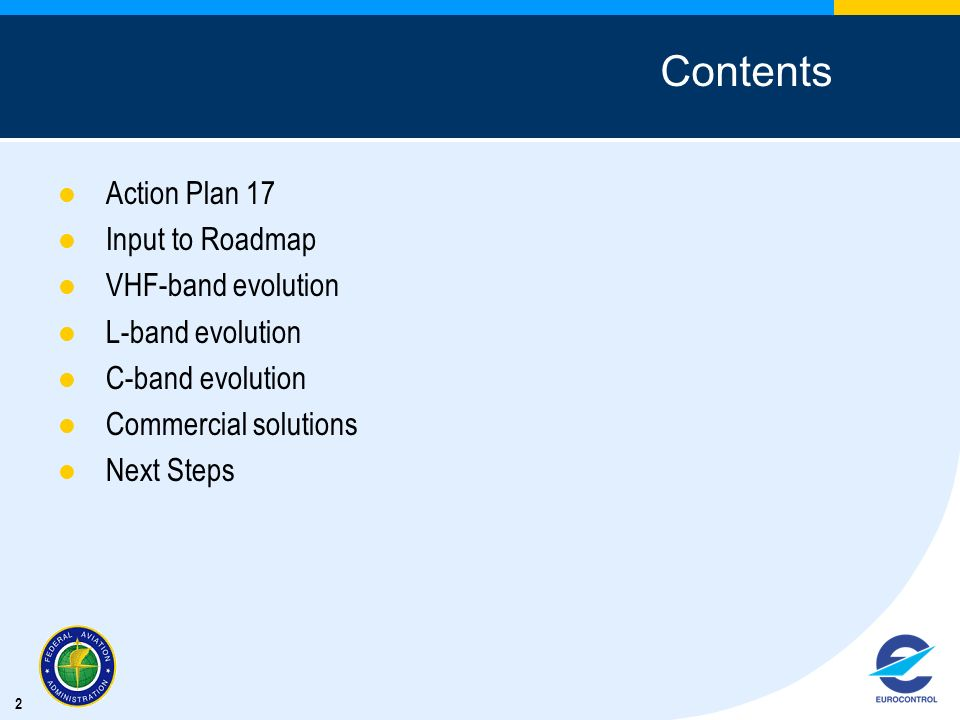 2 Contents Action Plan 17 Input to Roadmap VHF-band evolution L-band evolution C-band evolution Commercial solutions Next Steps
