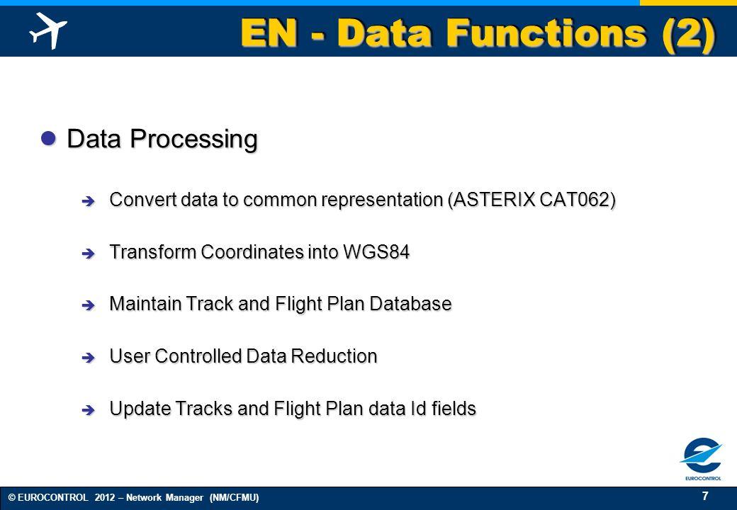 7 © EUROCONTROL 2012 – Network Manager (NM/CFMU) EN - Data Functions (2) Data Processing Data Processing Convert data to common representation (ASTERI