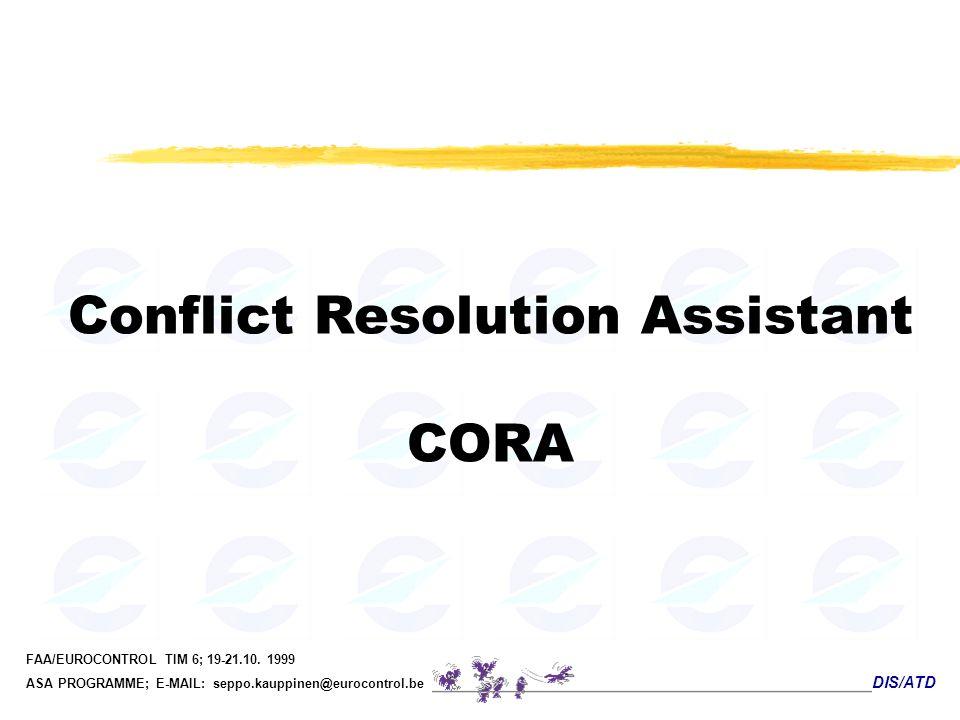 DIS/ATD FAA/EUROCONTROL TIM 6; 19-21.10. 1999 ASA PROGRAMME; E-MAIL: seppo.kauppinen@eurocontrol.be Conflict Resolution Assistant CORA