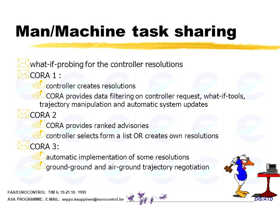 DIS/ATD FAA/EUROCONTROL TIM 6; 19-21.10. 1999 ASA PROGRAMME; E-MAIL: seppo.kauppinen@eurocontrol.be * what-if-probing for the controller resolutions *