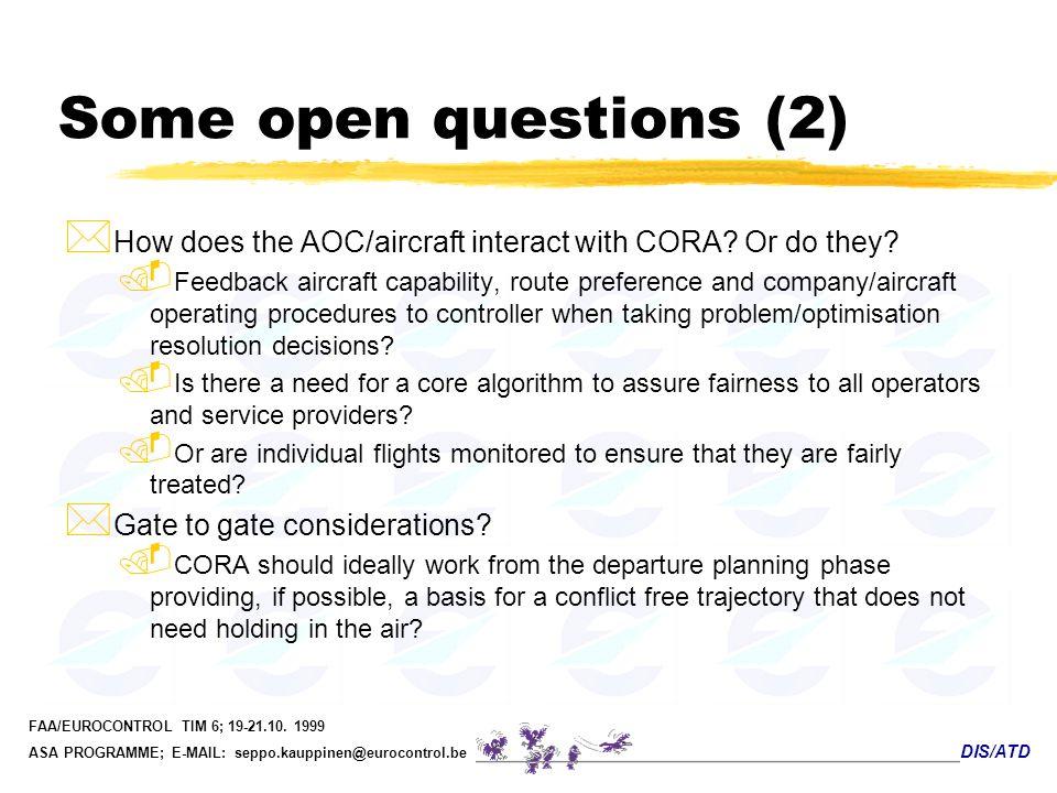 DIS/ATD FAA/EUROCONTROL TIM 6; 19-21.10. 1999 ASA PROGRAMME; E-MAIL: seppo.kauppinen@eurocontrol.be Some open questions (2) * How does the AOC/aircraf