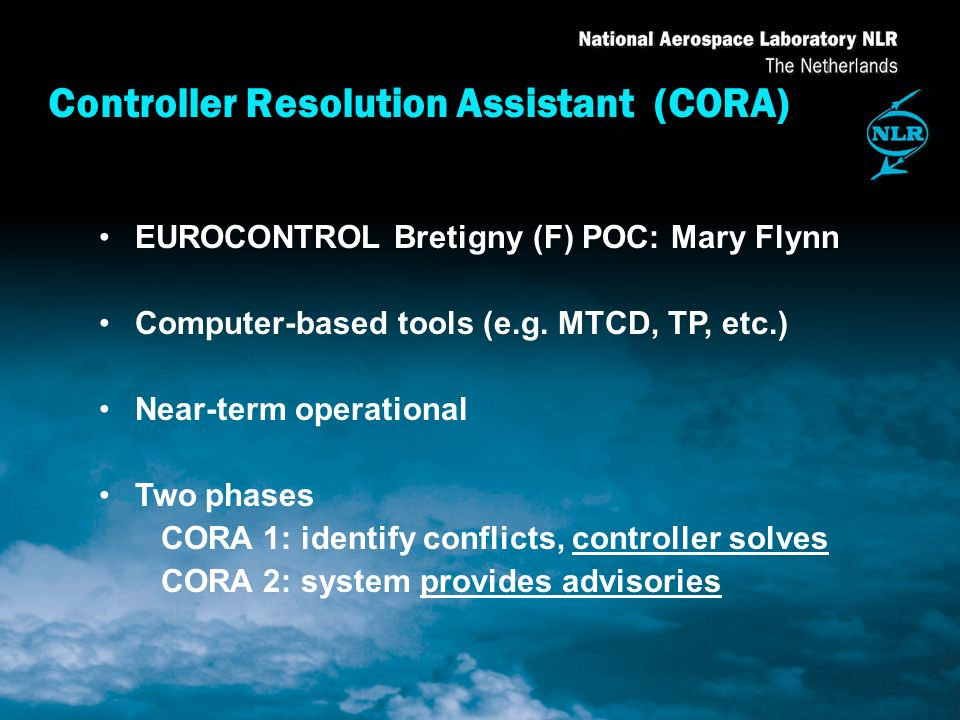 Controller Resolution Assistant (CORA) EUROCONTROL Bretigny (F) POC: Mary Flynn Computer-based tools (e.g.