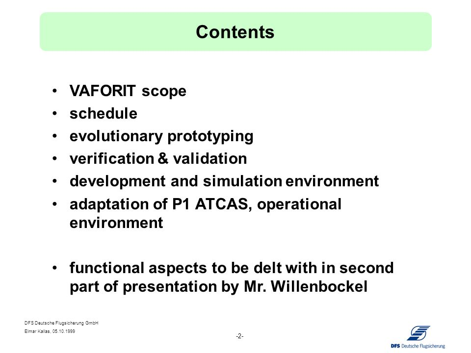 DFS Deutsche Flugsicherung GmbH Elmar Kallas, VAFORIT scope schedule evolutionary prototyping verification & validation development and simulation environment adaptation of P1 ATCAS, operational environment functional aspects to be delt with in second part of presentation by Mr.