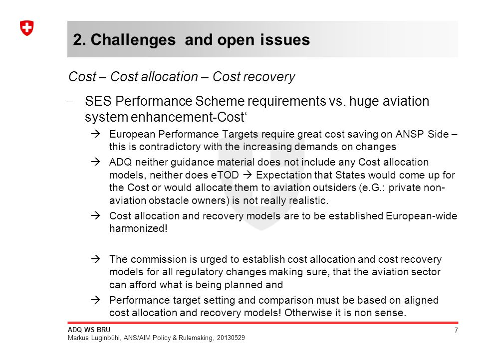 7 ADQ WS BRU Markus Luginbühl, ANS/AIM Policy & Rulemaking, 20130529 2. Challenges and open issues SES Performance Scheme requirements vs. huge aviati