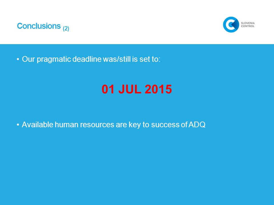 Conclusions (2) Our pragmatic deadline was/still is set to: 01 JUL 2015 Available human resources are key to success of ADQ
