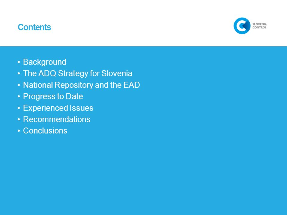 Contents Background The ADQ Strategy for Slovenia National Repository and the EAD Progress to Date Experienced Issues Recommendations Conclusions