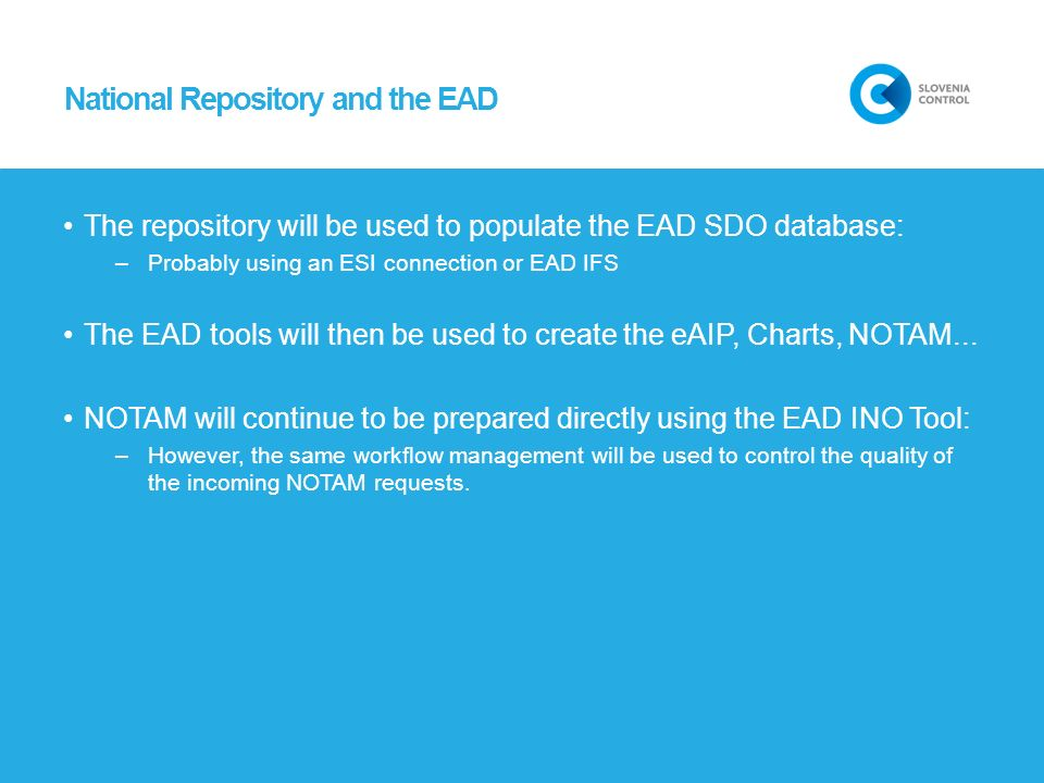 National Repository and the EAD The repository will be used to populate the EAD SDO database: –Probably using an ESI connection or EAD IFS The EAD too