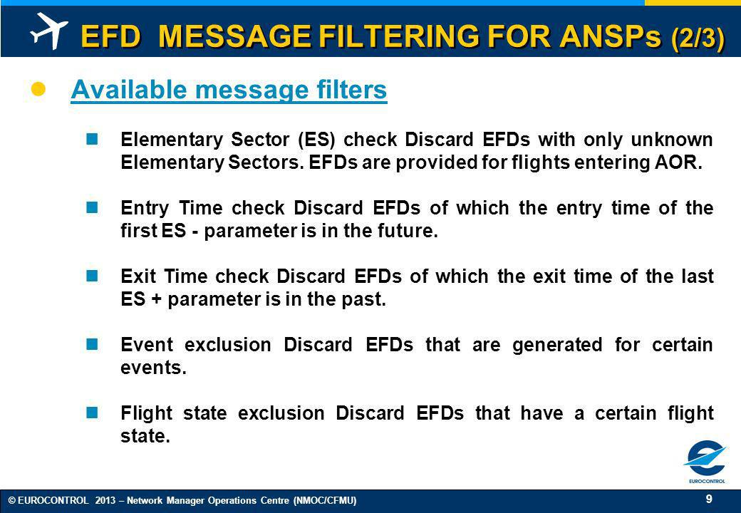 9 © EUROCONTROL 2013 – Network Manager Operations Centre (NMOC/CFMU) EFD MESSAGE FILTERING FOR ANSPs (2/3) Available message filters Elementary Sector