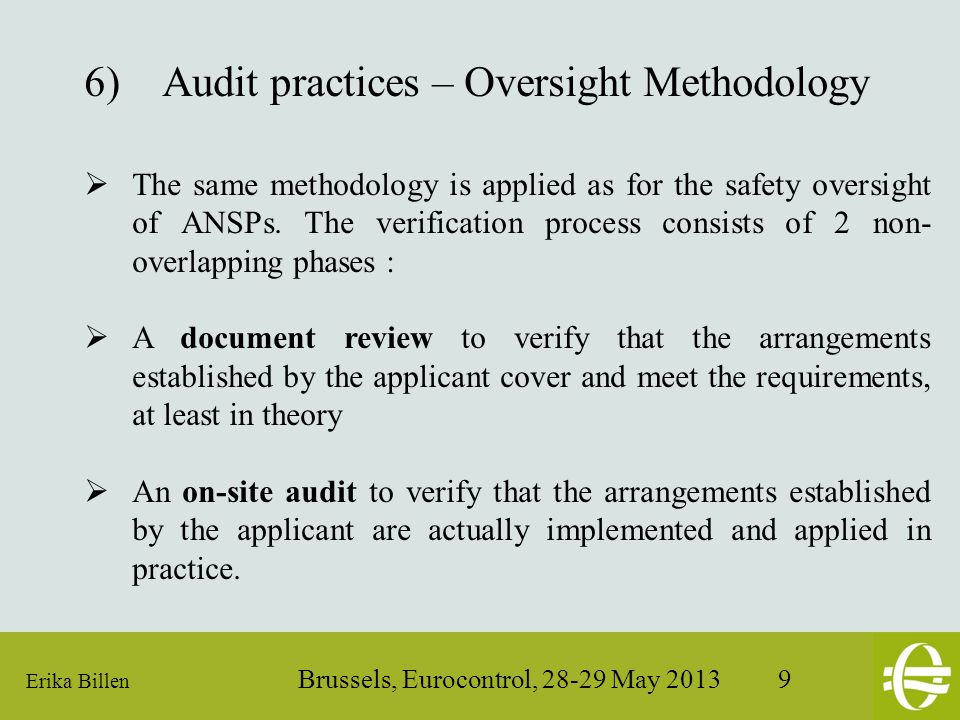 Erika Billen Brussels, Eurocontrol, 28-29 May 2013 9 6)Audit practices – Oversight Methodology The same methodology is applied as for the safety oversight of ANSPs.
