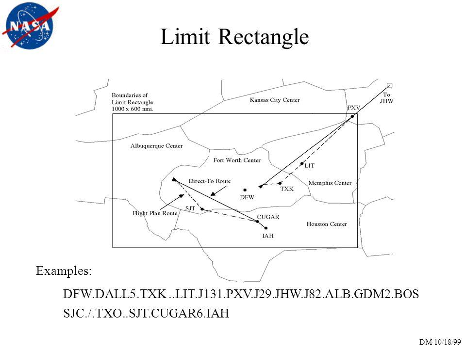 DM 10/18/99 DFW.DALL5.TXK..LIT.J131.PXV.J29.JHW.J82.ALB.GDM2.BOS SJC./.TXO..SJT.CUGAR6.IAH Examples: Limit Rectangle