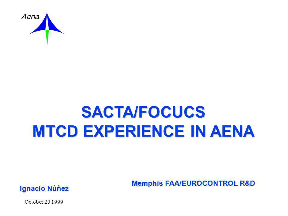 October 20 1999 SACTA/FOCUCS MTCD EXPERIENCE IN AENA Memphis FAA/EUROCONTROL R&D Ignacio Núñez