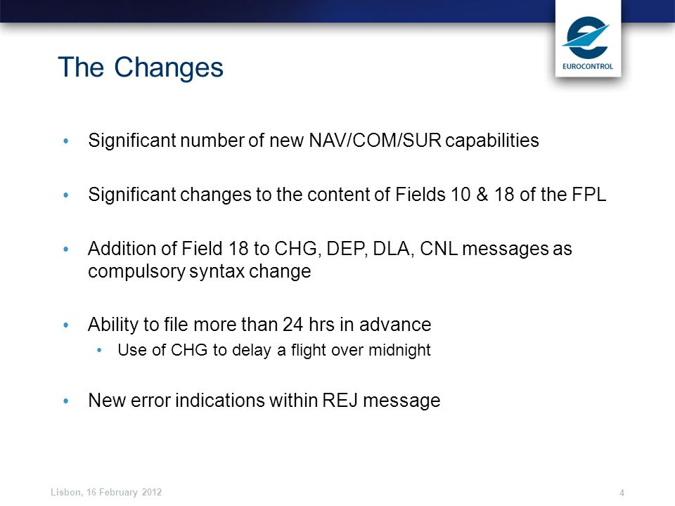 Lisbon, 16 February 2012 4 The Changes Significant number of new NAV/COM/SUR capabilities Significant changes to the content of Fields 10 & 18 of the