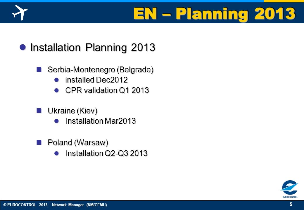 6 © EUROCONTROL 2013 – Network Manager (NM/CFMU) ETFMS - INSTALLED SITES Installed Planned 2013 Pending