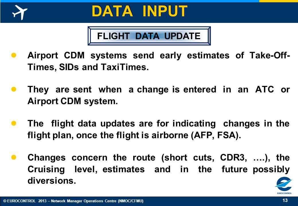 13 © EUROCONTROL 2013 – Network Manager Operations Centre (NMOC/CFMU) Airport CDM systems send early estimates of Take-Off- Times, SIDs and TaxiTimes.