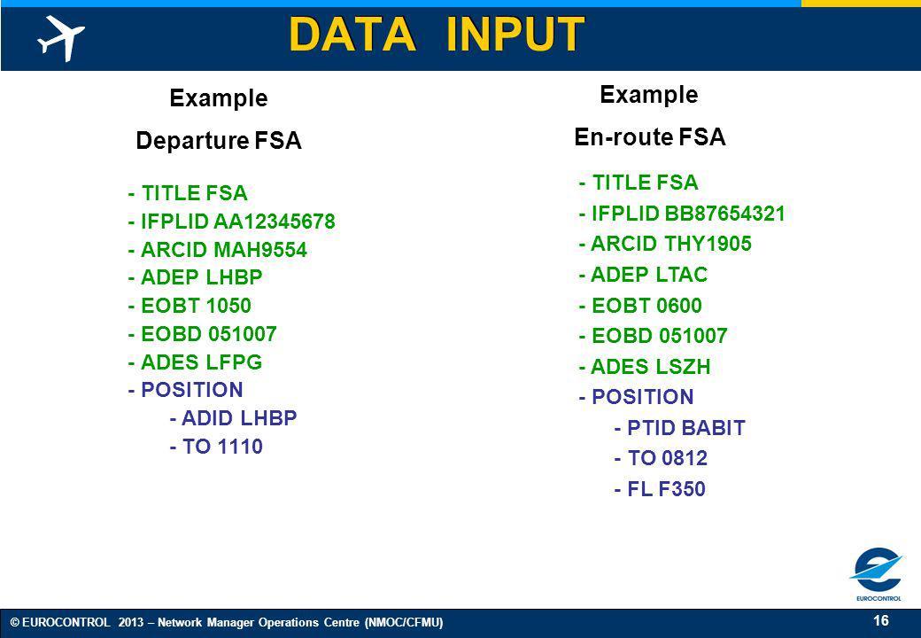 16 © EUROCONTROL 2013 – Network Manager Operations Centre (NMOC/CFMU) - TITLE FSA - IFPLID AA12345678 - ARCID MAH9554 - ADEP LHBP - EOBT 1050 - EOBD 0