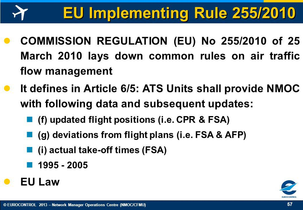 57 © EUROCONTROL 2013 – Network Manager Operations Centre (NMOC/CFMU) EU Implementing Rule 255/2010 COMMISSION REGULATION (EU) No 255/2010 of 25 March