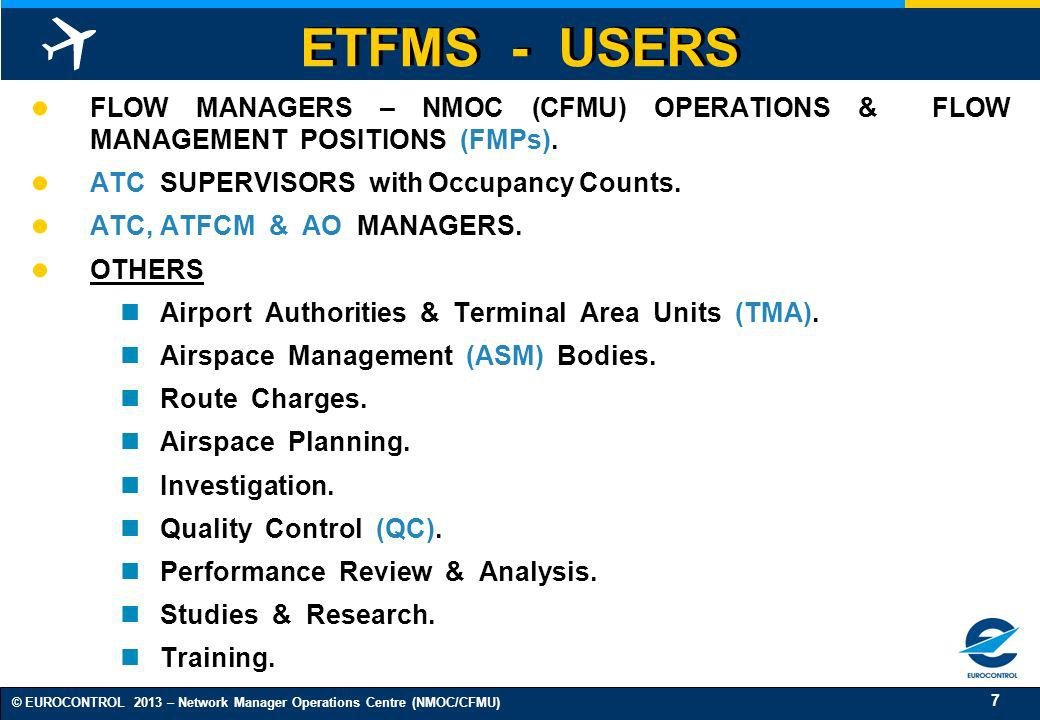 7 © EUROCONTROL 2013 – Network Manager Operations Centre (NMOC/CFMU) ETFMS - USERS FLOW MANAGERS – NMOC (CFMU) OPERATIONS & FLOW MANAGEMENT POSITIONS
