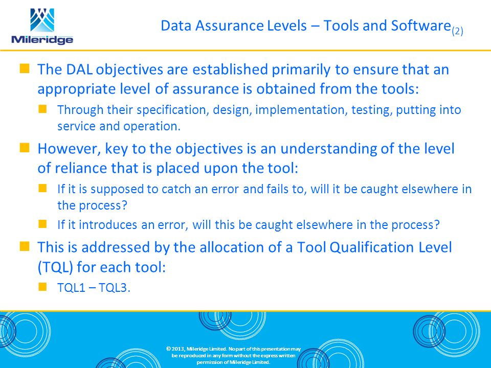 The DAL objectives are established primarily to ensure that an appropriate level of assurance is obtained from the tools: Through their specification,