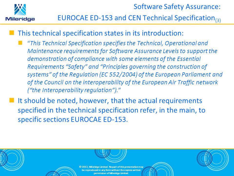 This technical specification states in its introduction: This Technical Specification specifies the Technical, Operational and Maintenance requirements for Software Assurance Levels to support the demonstration of compliance with some elements of the Essential Requirements Safety and Principles governing the construction of systems of the Regulation (EC 552/2004) of the European Parliament and of the Council on the interoperability of the European Air Traffic network (the Interoperability regulation).