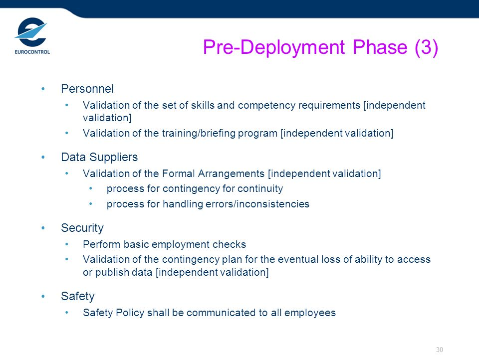 30 Pre-Deployment Phase (3) Personnel Validation of the set of skills and competency requirements [independent validation] Validation of the training/