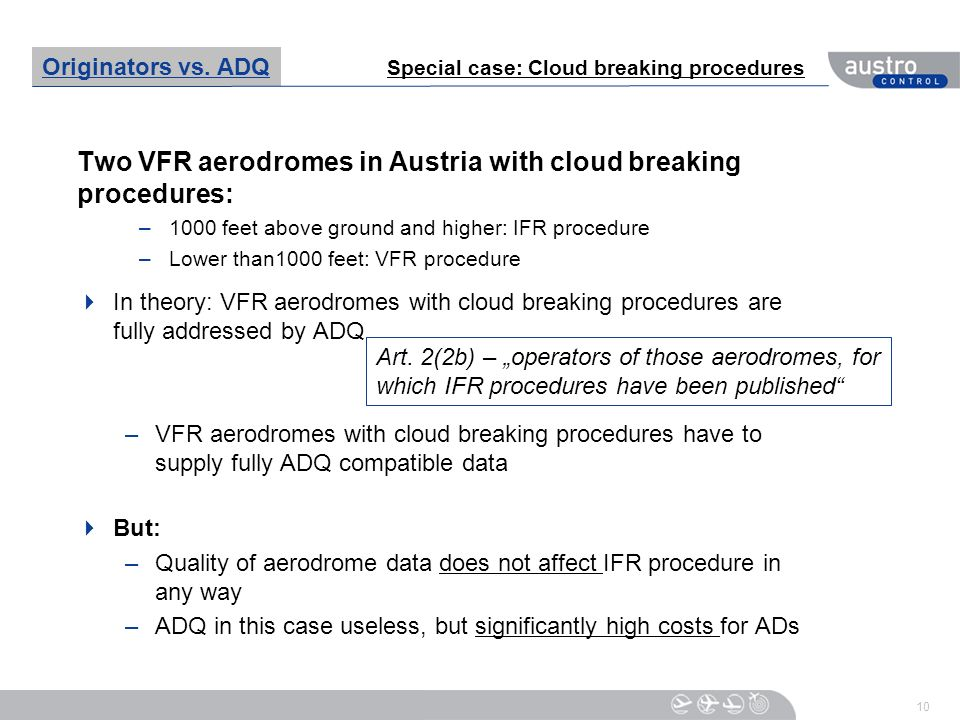 10 Two VFR aerodromes in Austria with cloud breaking procedures: –1000 feet above ground and higher: IFR procedure –Lower than1000 feet: VFR procedure