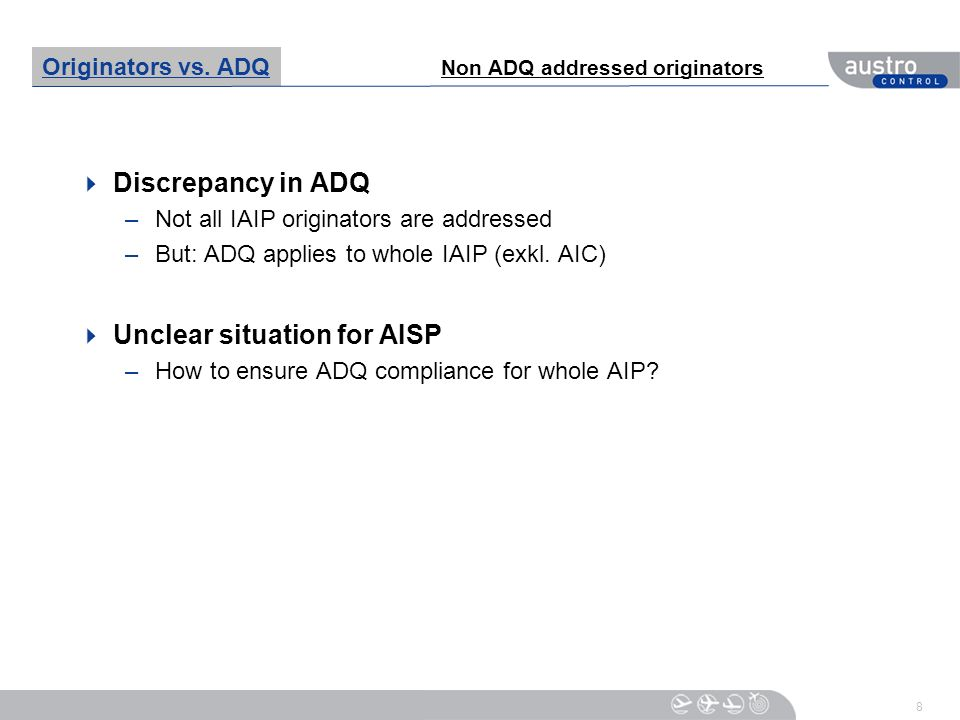 8 Discrepancy in ADQ –Not all IAIP originators are addressed –But: ADQ applies to whole IAIP (exkl. AIC) Unclear situation for AISP –How to ensure ADQ