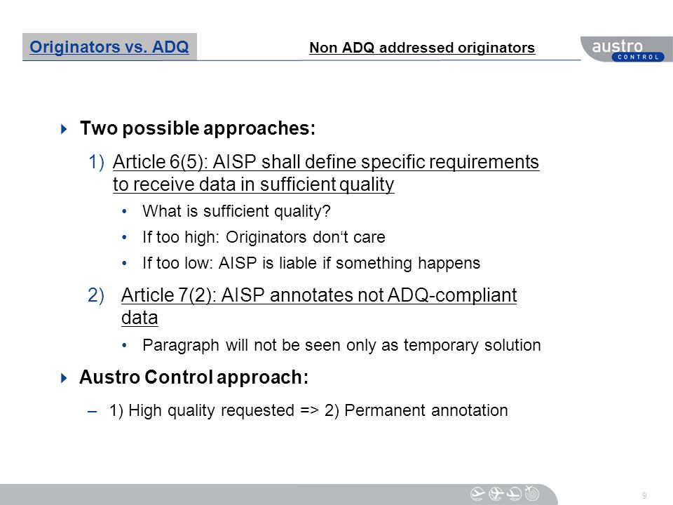9 Two possible approaches: 1)Article 6(5): AISP shall define specific requirements to receive data in sufficient quality What is sufficient quality? I