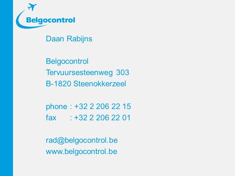 Daan Rabijns Belgocontrol Tervuursesteenweg 303 B-1820 Steenokkerzeel phone : +32 2 206 22 15 fax : +32 2 206 22 01 rad@belgocontrol.be www.belgocontr