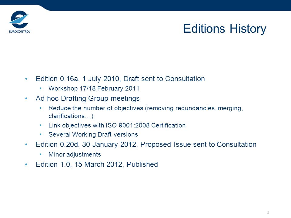 3 Editions History Edition 0.16a, 1 July 2010, Draft sent to Consultation Workshop 17/18 February 2011 Ad-hoc Drafting Group meetings Reduce the numbe
