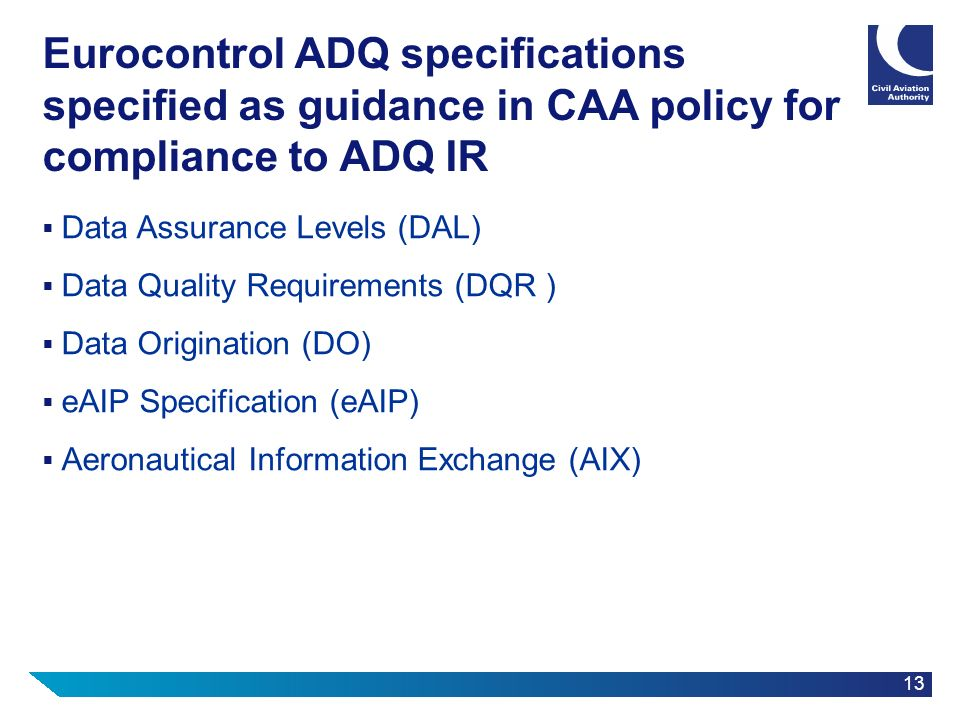13 Eurocontrol ADQ specifications specified as guidance in CAA policy for compliance to ADQ IR Data Assurance Levels (DAL) Data Quality Requirements (
