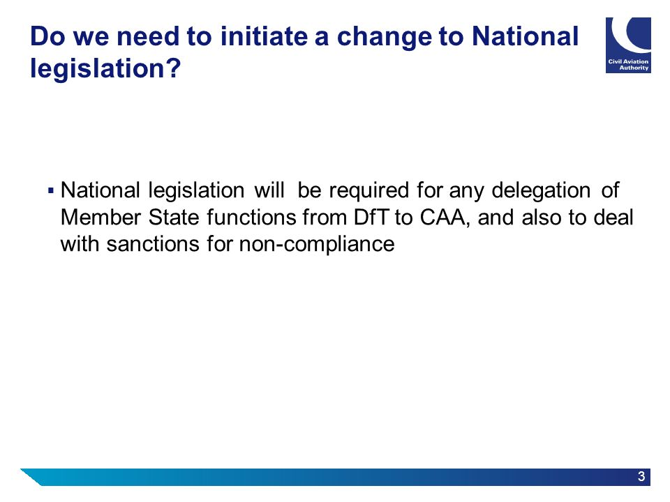 3 Do we need to initiate a change to National legislation? National legislation will be required for any delegation of Member State functions from DfT
