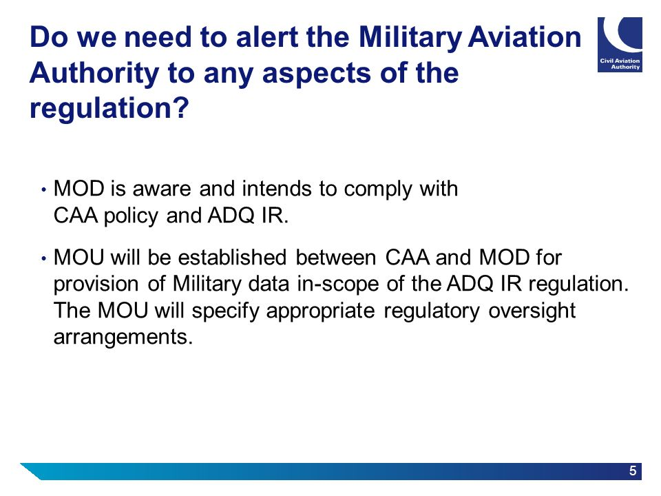 5 Do we need to alert the Military Aviation Authority to any aspects of the regulation? MOD is aware and intends to comply with CAA policy and ADQ IR.