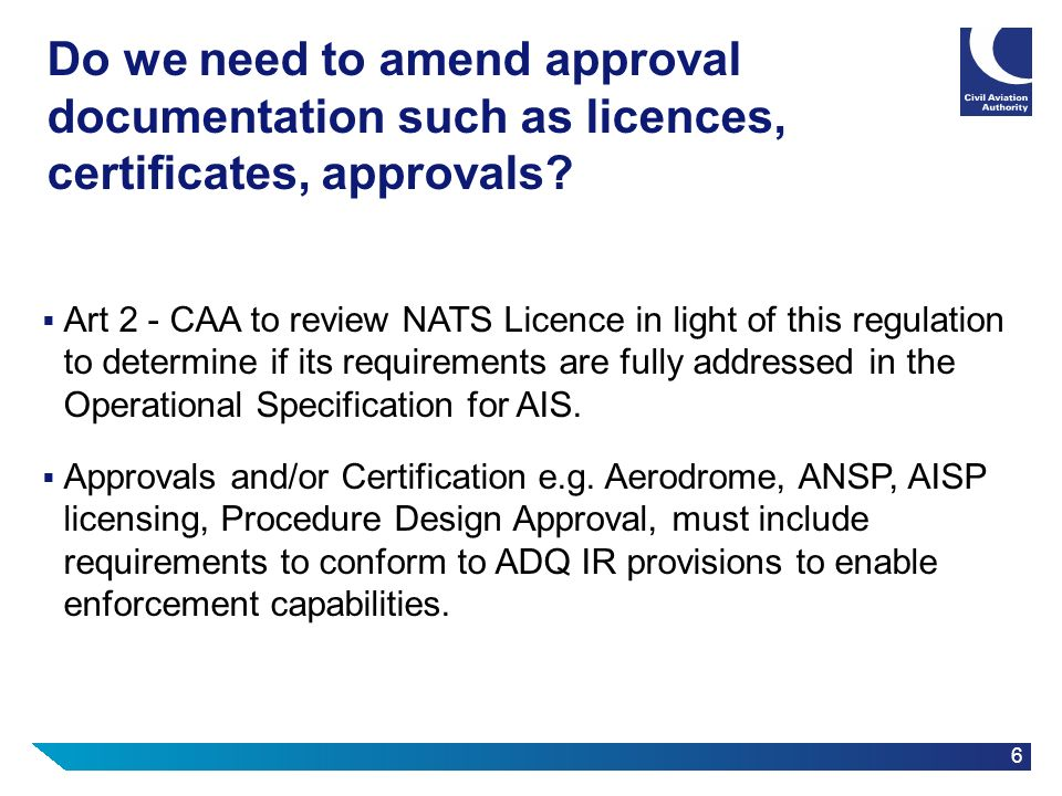6 Do we need to amend approval documentation such as licences, certificates, approvals? Art 2 - CAA to review NATS Licence in light of this regulation