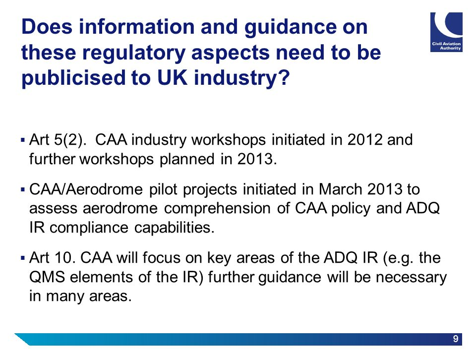 9 Does information and guidance on these regulatory aspects need to be publicised to UK industry? Art 5(2). CAA industry workshops initiated in 2012 a